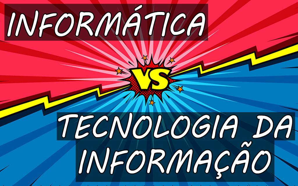 Informática vs Tecnologia da Informação